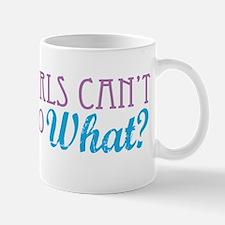 Girls Can't Do What? Mug