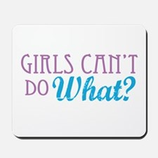 Girls Can't Do What? Mousepad