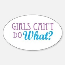 Girls Can't Do What? Oval Decal