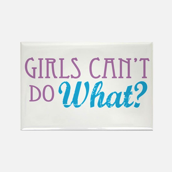 Girls Can't Do What? Rectangle Magnet