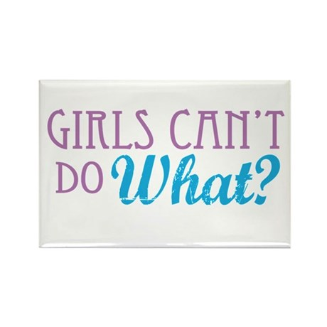 Girls Can't Do What? Rectangle Magnet (100 pack)