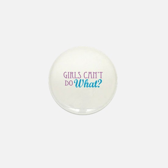 Girls Can't Do What? Mini Button