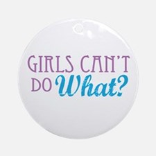 Girls Can't Do What? Ornament (Round)