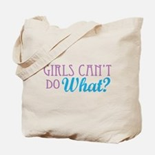 Girls Can't Do What? Tote Bag