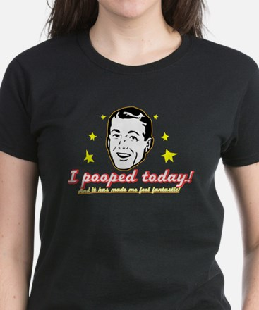 I pooped today! (kitch look) Women's Dark T-Shirt