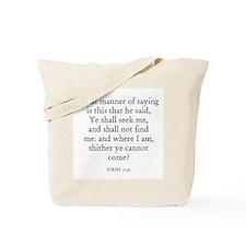 JOHN  7:36 Tote Bag