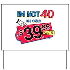 Im Not 40! Yard Sign