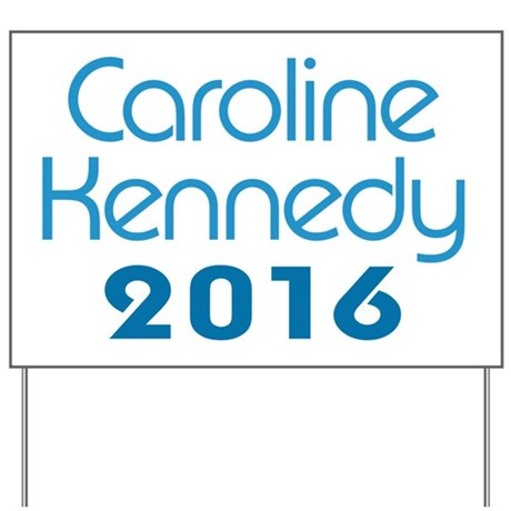 Caroline Kennedy 2016 Yard Sign