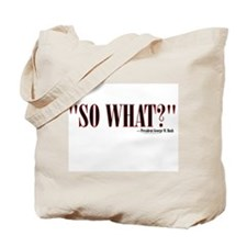 So What? (President Bush) Tote Bag