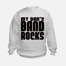 MY DAD'S BAND ROCKS Sweatshirt