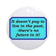 """""""Don't Live In The Past"""" Ornament (Round)"""