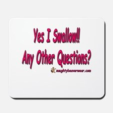I Swallow Any Other Questions Mousepad