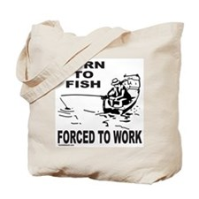 BORN TO FISH/FORCED TO WORK Tote Bag