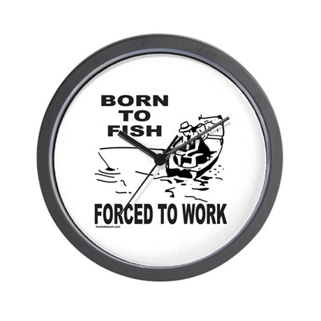 BORN TO FISH/FORCED TO WORK Wall Clock