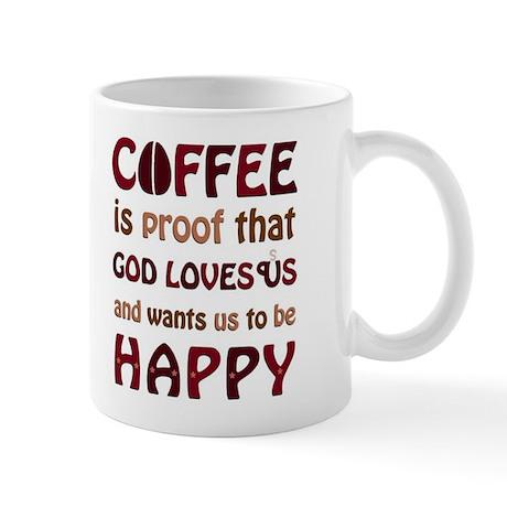 """""""Coffee is proof..."""" -- The Mug"""