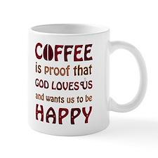 """""""Coffee is proof..."""" -- The Small Mug"""