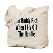 I'm Buddy Rich When I Fly Off Tote Bag