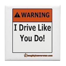 Warning I Drive Like You Do! Tile Coaster