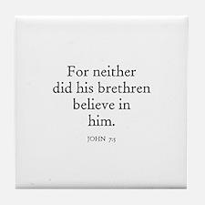 JOHN  7:5 Tile Coaster