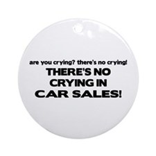 There's No Cyring in Car Sales Ornament (Round)