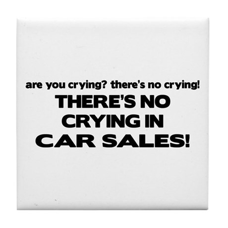 There's No Cyring in Car Sales Tile Coaster