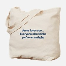 Jesus Loves You Asshole Tote Bag