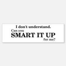 Smart It Up Bumper Bumper Bumper Sticker