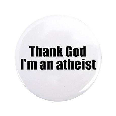 "Thank god I'm an atheist 3.5"" Button"