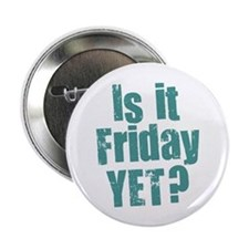 "Is It Friday Yet? 2.25"" Button"