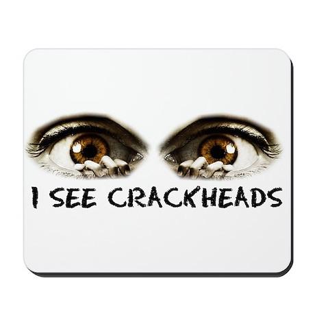 i see crackheads Mousepad