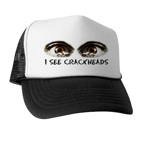 i see crackheads Trucker Hat
