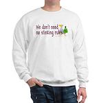 No stinking rules. Sweatshirt