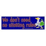 No stinking rules. Bumper Sticker