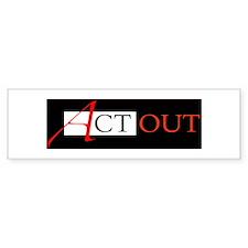 Act Out Bumper Bumper Sticker