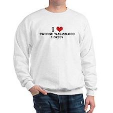 I Love Swedish Warmblood Hors Sweatshirt