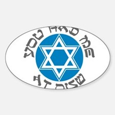 YOU HAD ME AT SHALOM SHIRT JE Oval Decal