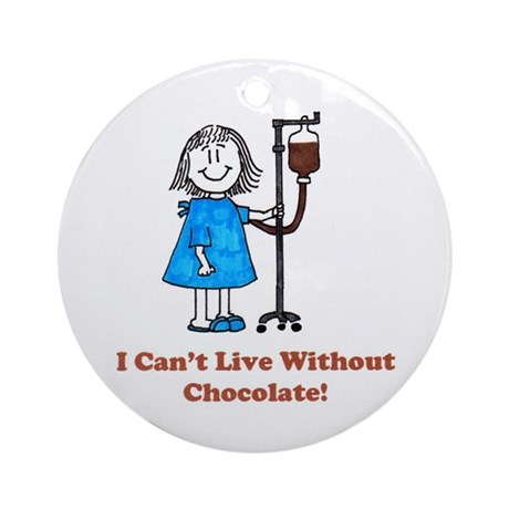 I Can't Live Without Chocolate Ornament (Round)