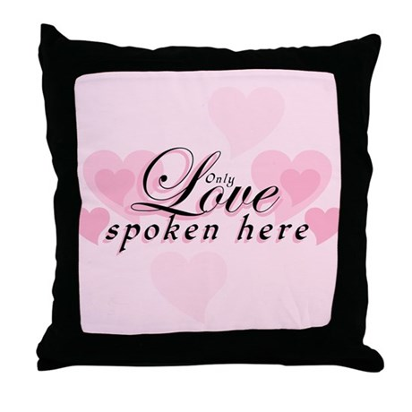 ONLY LOVE SPOKEN HERE Throw Pillow
