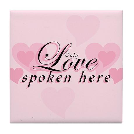 ONLY LOVE SPOKEN HERE Tile Coaster