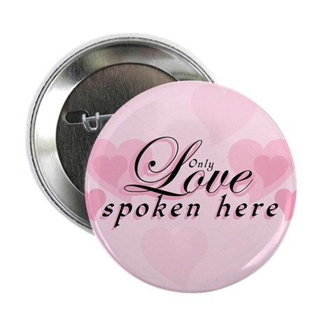 "ONLY LOVE SPOKEN HERE 2.25"" Button"