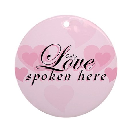 ONLY LOVE SPOKEN HERE Ornament (Round)