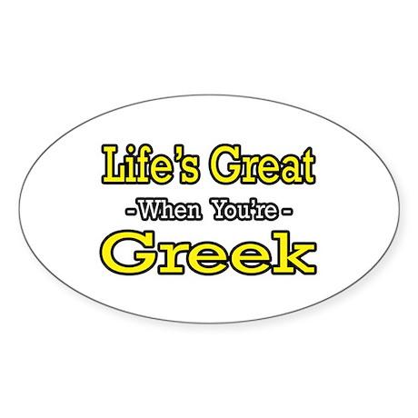 """""""Life's Great..Greek"""" Oval Sticker"""