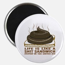 Life Is Like A Shit Sandwich Magnet