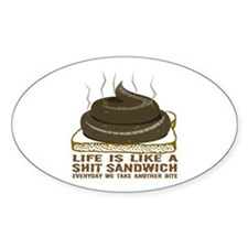 Life Is Like A Shit Sandwich Oval Decal