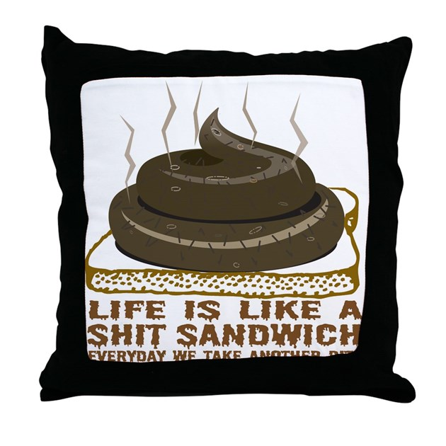 Life Is Like A Shit Sandwich Throw Pillow By Dirtyword