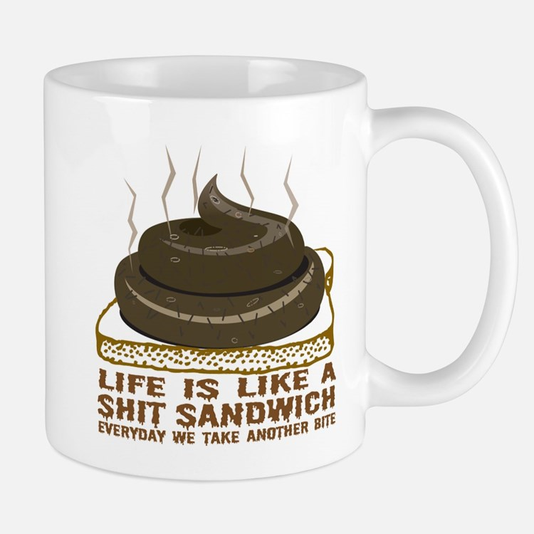Life Is Like A Shit Sandwich Mug