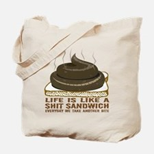 Life Is Like A Shit Sandwich Tote Bag