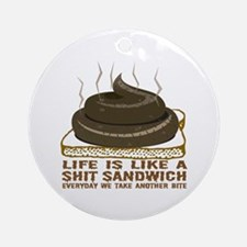 Life Is Like A Shit Sandwich Ornament (Round)