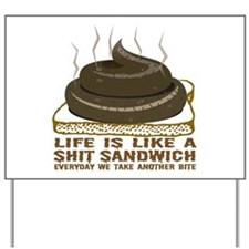 Life Is Like A Shit Sandwich Yard Sign