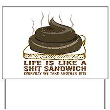 Life Is Like A Shit Sandwich Yard Sign